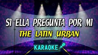 KARAOKE   Si Ella Pregunta Por Mi — The Latin Urban (2017)