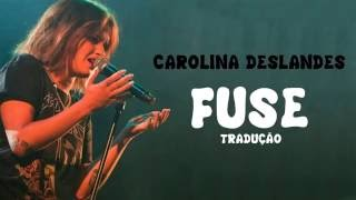 Carolina Deslandes Fuse Tradução
