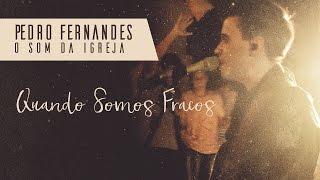 Quando somos fracos - Pedro Fernandes [O Som da Igreja]