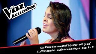 """Ana Paula Castro cantó """"My heart will go on"""" - La Voz Ecuador - Audiciones a ciegas - Cap. 9 - T1"""
