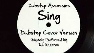 Sing (DJ Tony Dub/Dubstep Assassins Remix) [Cover Tribute to Ed Sheeran]