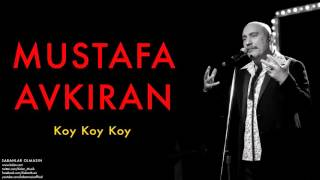 Mustafa Avkıran - Koy Koy Koy  [ Sabahlar Olmasın © 2014 Kalan Müzik ]