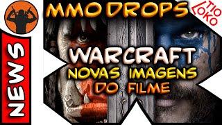 MMO DROPS . Novas Imagens do Filme do Warcraft, Blizzcon 2015 e Trailer do Filme