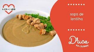 Sopa cremosa de lentilha LOW CARB | Drica na Cozinha