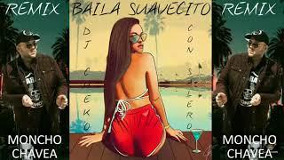 Baila Suavecito - Moncho Chavea Remix Dj Cheko Con Salero