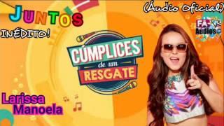 Juntos - Larissa Manoela |Versão Agitada C1R (Áudio Oficial) Inédito!
