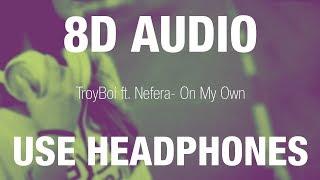 TroyBoi ft. Nefera- On My Own | 8D AUDIO