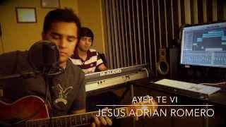 Ayer Te Vi -  Jesus Adrian Romero - Cover - Musica Cristiana