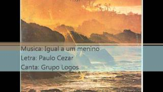 Grupo Logos - 1984 - Igual a um menino - 1984.wmv