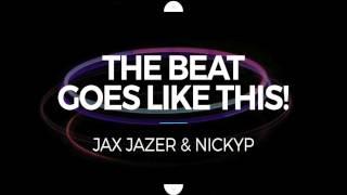 Jax Jazer x NICKYP - The Beat Goes Like This (Original Mix)