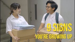 9 SIGNS YOU'RE GROWING UP