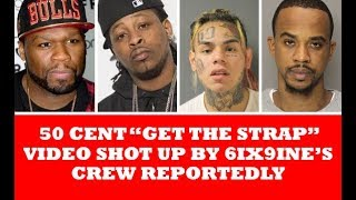 "TEKASHI 6IX9INE CREW Responsible For 50 CENT ""GET THE STRAP"" Shooting Reportedly"