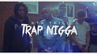 KTK TRILL - WHAT THEY SAY/TRAP NIGGAS (MUSIC VIDEO)