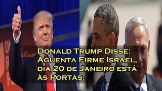 Donald Trump - Aguenta Firme Israel, dia 20 de Janeiro está às Portas. - #canalguardeiafe