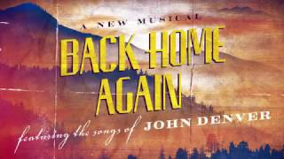 BACK HOME AGAIN: A New Musical Featuring The Songs of John Denver