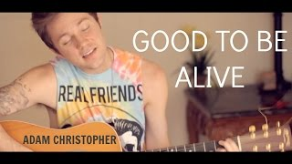 Good To Be Alive (Hallelujah) - Andy Grammer (Cover by Adam Christopher)