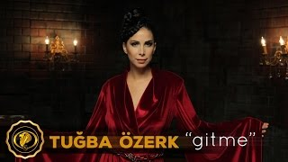 Tuğba Özerk - Gitme (Official Video) #2016