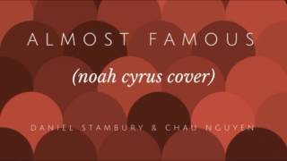 Almost Famous - Noah Cyrus (Cover by Daniel Stambury and Chau Nguyen)