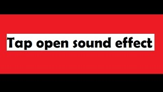 Tap open || Sound Effect