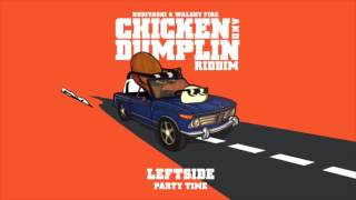 Leftside - Party Time (Kubiyashi, Walshy Fire) | Chicken and Dumplin Riddim