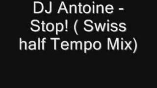 DJ Antoine - Stop! ( Swiss half Tempo Mix)