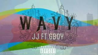 Wavy - JJ Ft Gboy