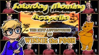 The New Adventures of Winnie The Pooh Theme - Saturday Morning Acapella