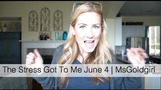 The Stress Got To Me June 4 | MsGoldgirl