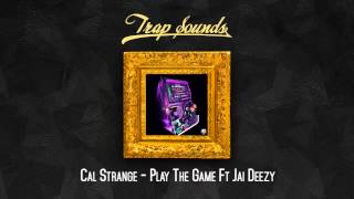 Cal Strange - Play The Game Ft Jai Deezy