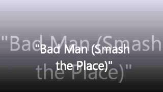 Bad Man (Smash the Place) - Edited Version