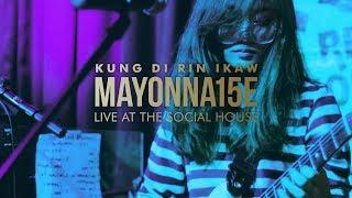 Kung Di Rin Ikaw by Mayonnaise (Live at The Social House)
