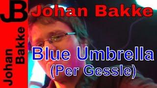 Johan Bakke - Blue Umbrella (Per Gessle Cover)