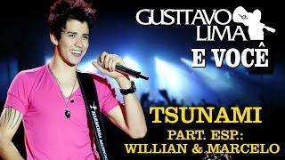 Gusttavo Lima - Tsunami - Part Esp Willian & Marcelo [DVD Gusttavo Lima e Você] (Clipe Oficial)