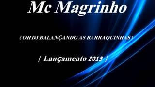 Mc Magrinho Oh DJ Balançando As Barraquinhas ♪♫ ( Lançamento 2013 )