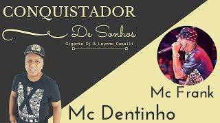 Mc Dentinho feat. Mc Frank - Conquistador de Sonhos