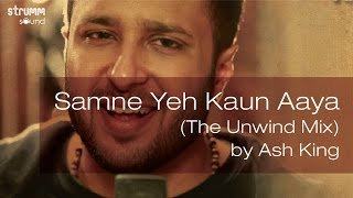 Samne Yeh Kaun Aaya (The Unwind Mix) by Ash King