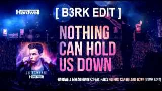 Hardwell & Headhunterz ft. Haris - Nothing Can Hold Us Down [ B3RK EDIT ]