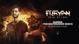 Furyan & Bodyshock ft  Alee - Murder (The Beatkrusher Remix)