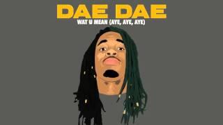 Dae Dae - Wat U Mean (Aye, Aye, Aye) [Official Audio Only]