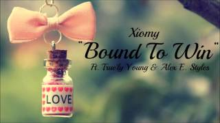 Xiomy - Bound To Win Ft. True'ly Young & Alex E. Styles