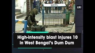 High-intensity blast injures 10 in West Bengal's Dum Dum - West Bengal #News