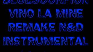 N&D - Vino La Mine ( BlueScorpion  - Instrumental - Negativ - Karaoke )
