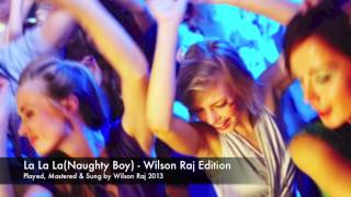 La La La (Naughty Boy feat Sam smith) Remixed cover - Wilson Raj Edition