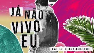 GV3 ft. Diego Albuquerque - Já Não Vivo Eu (Lyric Video)