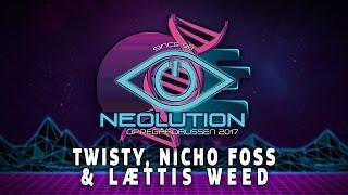 Twisty, Nicho Foss & Lættis Weed - Neolution 2017