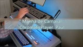 Manhã de Carnaval - Organ keyboard Tyros (chromatic) by Paul