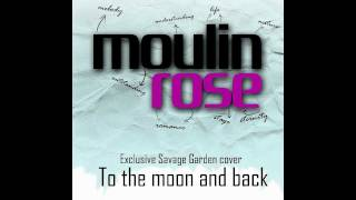 moulin rose - To the moon and back (Exclusive Savage Garden Cover)