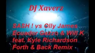 DJ Xaverz - SASH! vs Olly James Ecuador Gazzo & Will K feat. Kyle Richardson Forth & Back Remix