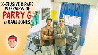 PARRY G - X- CLUSIVE & RARE INTERVIEW BY RAAJ JONES width=