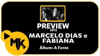 Marcelo Dias e Fabiana - PREVIEW EXCLUSIVO do Álbum A Fonte - Outubro 2013